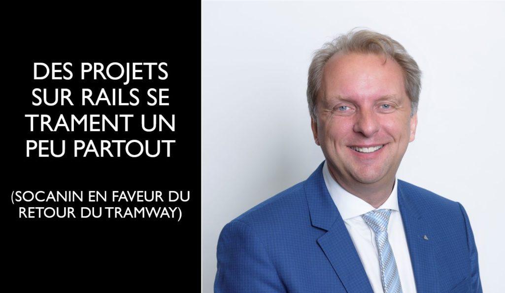 DES PROJETS SUR RAILS SE TRAMENT UN PEU PARTOUT (SOCANIN EN FAVEUR DU RETOUR DU TRAMWAY)